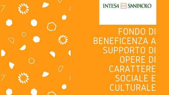 Intesa San Paolo: Fondo di Beneficenza a supporto di opere di carattere sociale e culturale.