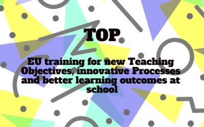 TOP: EU training for new Teaching Objectives, innovative Processes and better learning outcomes at school