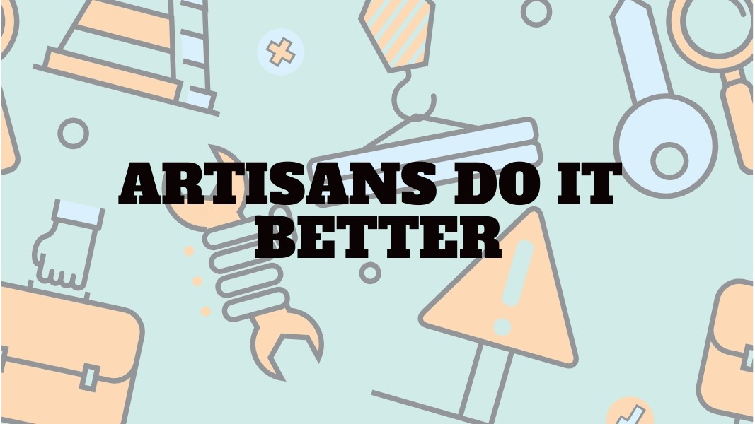 ARTISANS DO IT BETTER