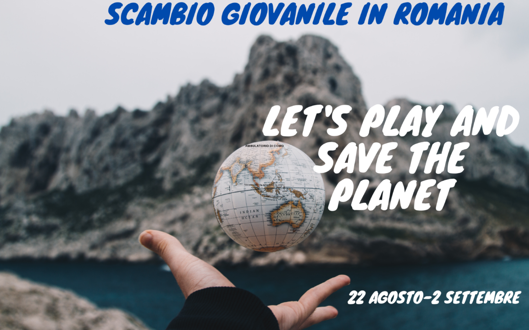 Scambio Giovanile in Romania: LET'S PLAY AND SAVE THE PLANET